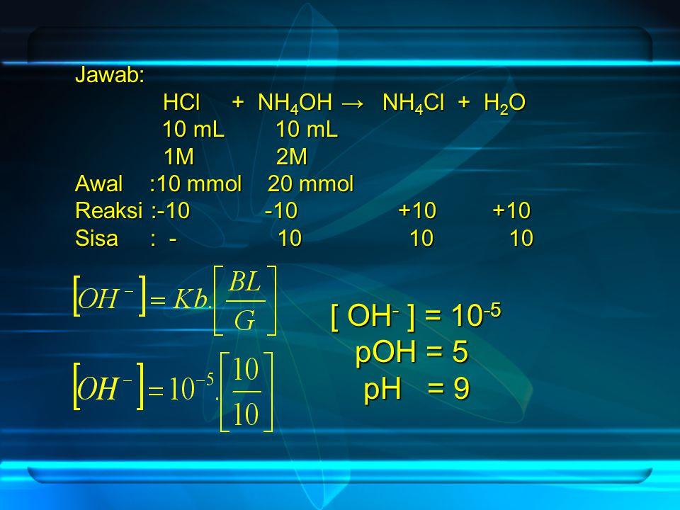 [ OH- ] = 10-5 pOH = 5 pH = 9 Jawab: HCl + NH4OH → NH4Cl + H2O